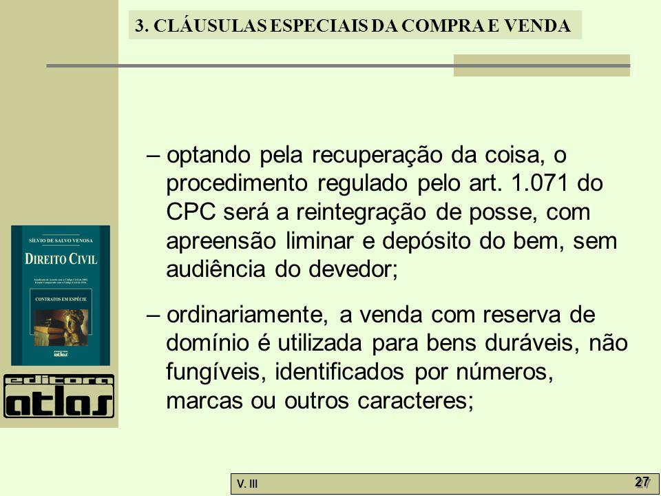 3. CLÁUSULAS ESPECIAIS DA COMPRA E VENDA V. III 27 – optando pela recuperação da coisa, o procedimento regulado pelo art. 1.071 do CPC será a reintegr