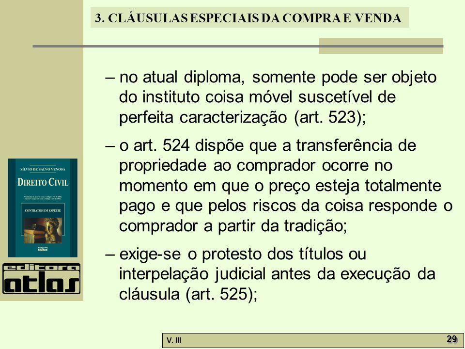3. CLÁUSULAS ESPECIAIS DA COMPRA E VENDA V. III 29 – no atual diploma, somente pode ser objeto do instituto coisa móvel suscetível de perfeita caracte