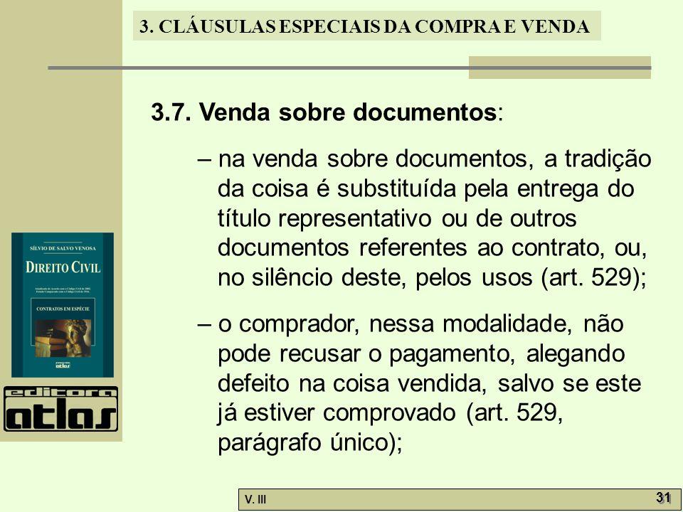 3. CLÁUSULAS ESPECIAIS DA COMPRA E VENDA V. III 31 3.7. Venda sobre documentos: – na venda sobre documentos, a tradição da coisa é substituída pela en