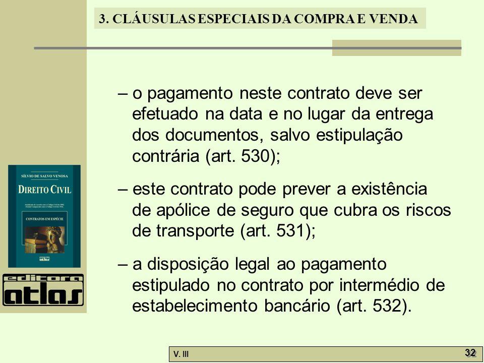 3. CLÁUSULAS ESPECIAIS DA COMPRA E VENDA V. III 32 – o pagamento neste contrato deve ser efetuado na data e no lugar da entrega dos documentos, salvo