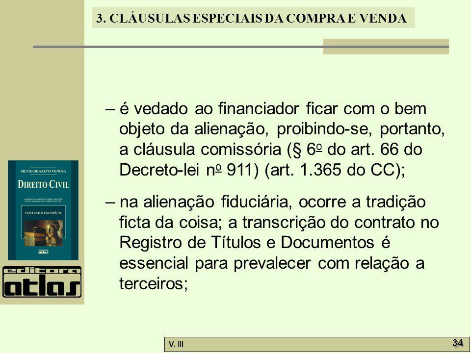 3. CLÁUSULAS ESPECIAIS DA COMPRA E VENDA V. III 34 – é vedado ao financiador ficar com o bem objeto da alienação, proibindo-se, portanto, a cláusula c