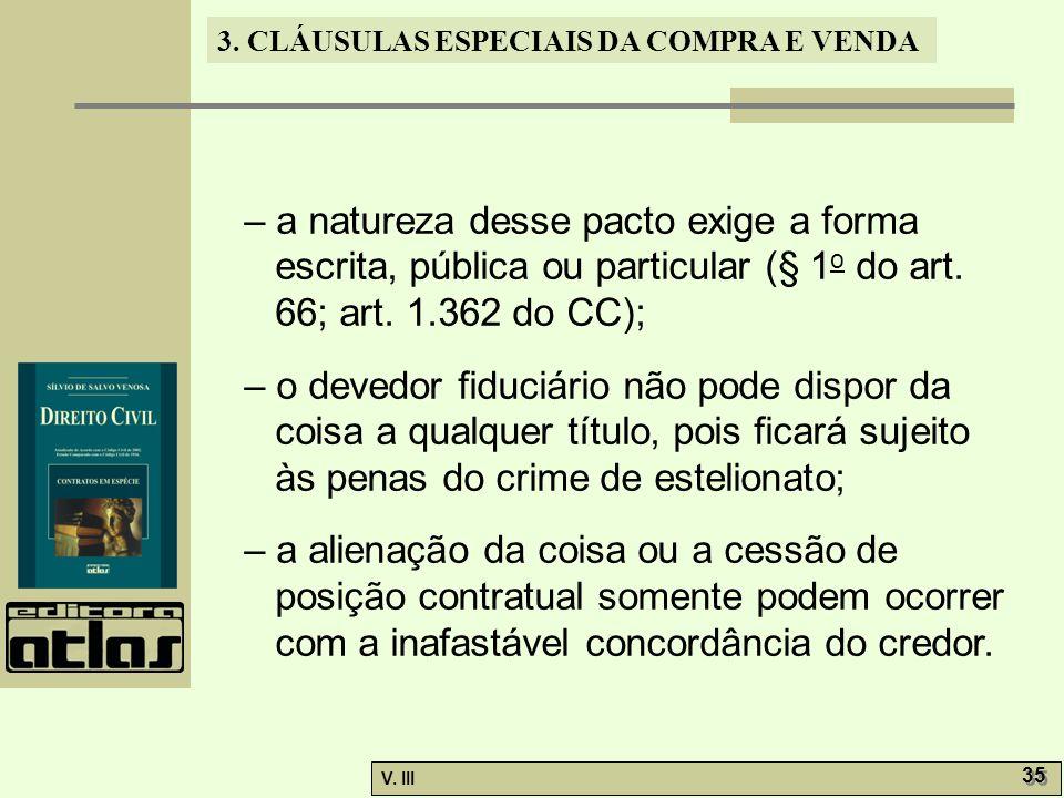 3. CLÁUSULAS ESPECIAIS DA COMPRA E VENDA V. III 35 – a natureza desse pacto exige a forma escrita, pública ou particular (§ 1 o do art. 66; art. 1.362