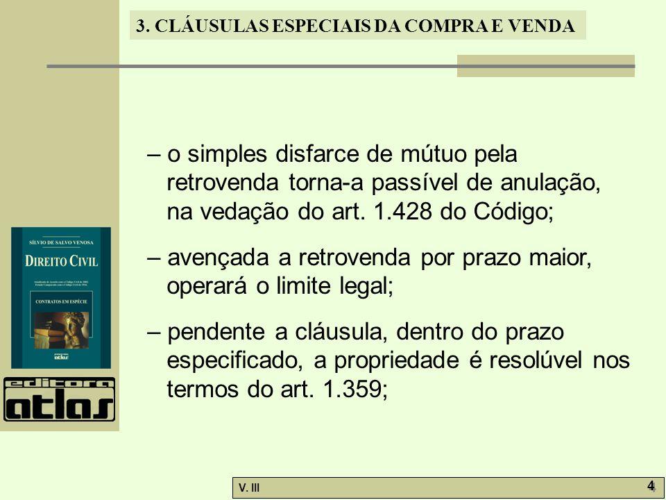 3. CLÁUSULAS ESPECIAIS DA COMPRA E VENDA V. III 4 4 – o simples disfarce de mútuo pela retrovenda torna-a passível de anulação, na vedação do art. 1.4