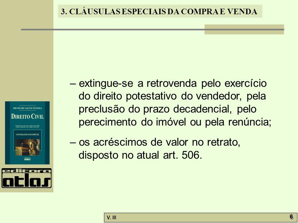 3. CLÁUSULAS ESPECIAIS DA COMPRA E VENDA V. III 6 6 – extingue-se a retrovenda pelo exercício do direito potestativo do vendedor, pela preclusão do pr