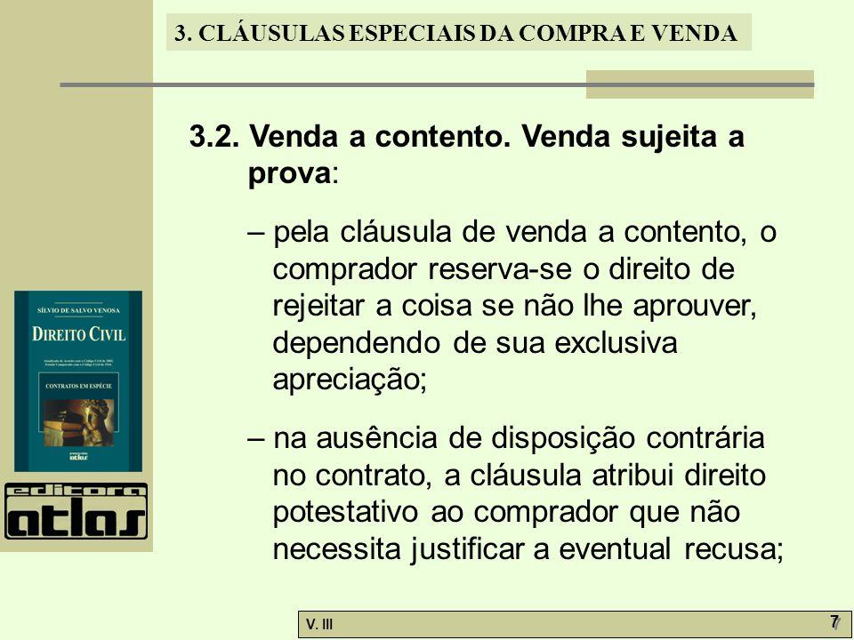 3. CLÁUSULAS ESPECIAIS DA COMPRA E VENDA V. III 7 7 3.2. Venda a contento. Venda sujeita a prova: – pela cláusula de venda a contento, o comprador res