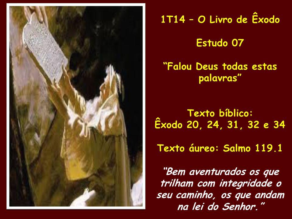 """1T14 – O Livro de Êxodo Estudo 07 """"Falou Deus todas estas palavras"""" Texto bíblico: Êxodo 20, 24, 31, 32 e 34 Texto áureo: Salmo 119.1 """"Bem aventurados"""