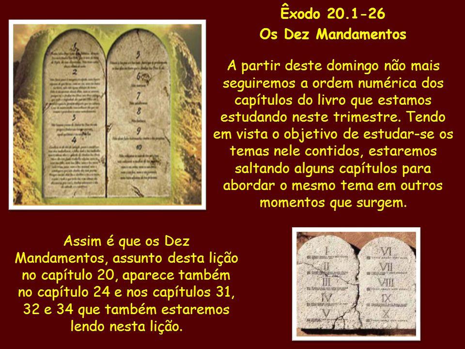 Êxodo 20.1-26 Os Dez Mandamentos A partir deste domingo não mais seguiremos a ordem numérica dos capítulos do livro que estamos estudando neste trimes
