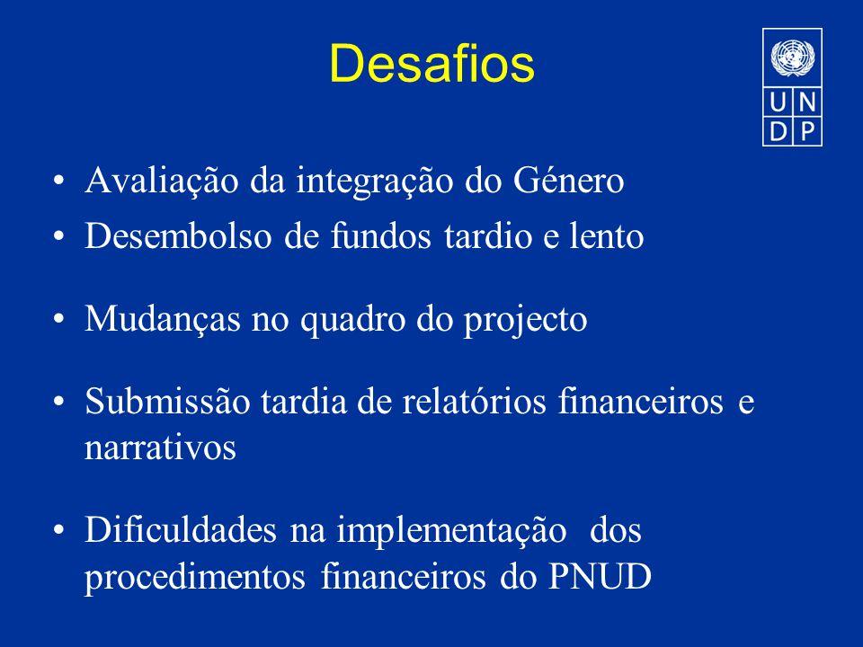 Desafios Avaliação da integração do Género Desembolso de fundos tardio e lento Mudanças no quadro do projecto Submissão tardia de relatórios financeiros e narrativos Dificuldades na implementação dos procedimentos financeiros do PNUD