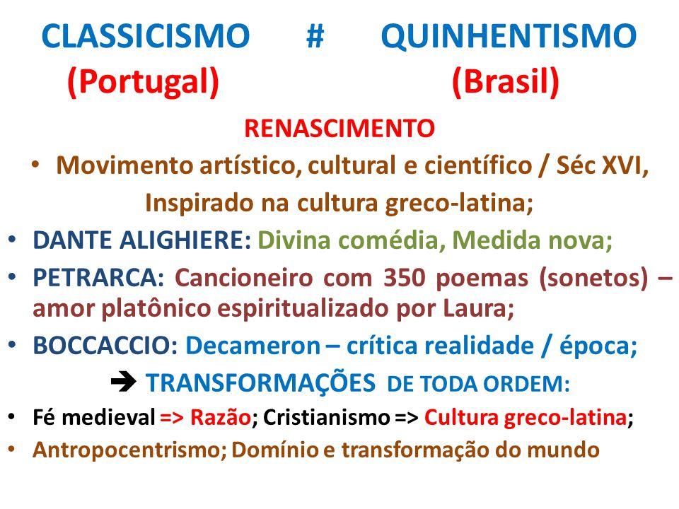 CLASSICISMO # QUINHENTISMO (Portugal) (Brasil) RENASCIMENTO Movimento artístico, cultural e científico / Séc XVI, Inspirado na cultura greco-latina; D