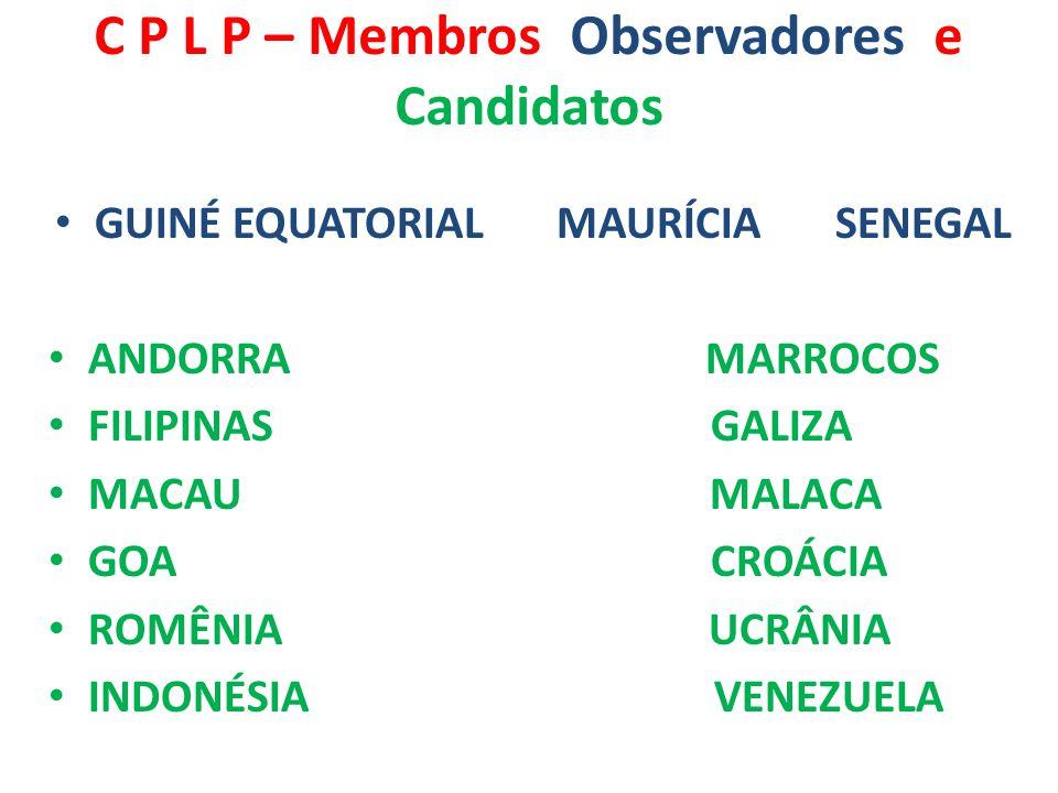 C P L P – Membros Observadores e Candidatos GUINÉ EQUATORIAL MAURÍCIA SENEGAL ANDORRA MARROCOS FILIPINAS GALIZA MACAU MALACA GOA CROÁCIA ROMÊNIA UCRÂN