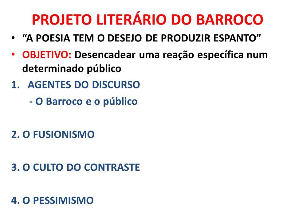 """PROJETO LITERÁRIO DO BARROCO """"A POESIA TEM O DESEJO DE PRODUZIR ESPANTO"""" OBJETIVO: Desencadear uma reação específica num determinado público 1.AGENTES"""