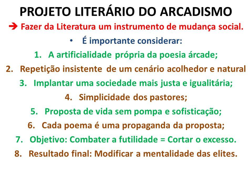 PROJETO LITERÁRIO DO ARCADISMO  Fazer da Literatura um instrumento de mudança social. É importante considerar: 1.A artificialidade própria da poesia