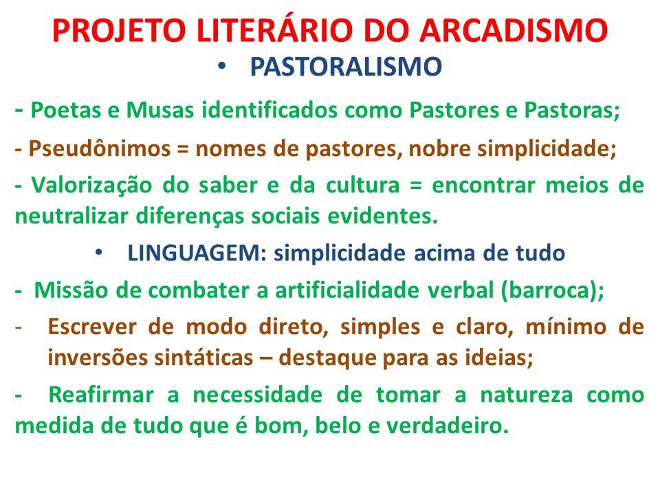 PROJETO LITERÁRIO DO ARCADISMO PASTORALISMO - Poetas e Musas identificados como Pastores e Pastoras; - Pseudônimos = nomes de pastores, nobre simplici