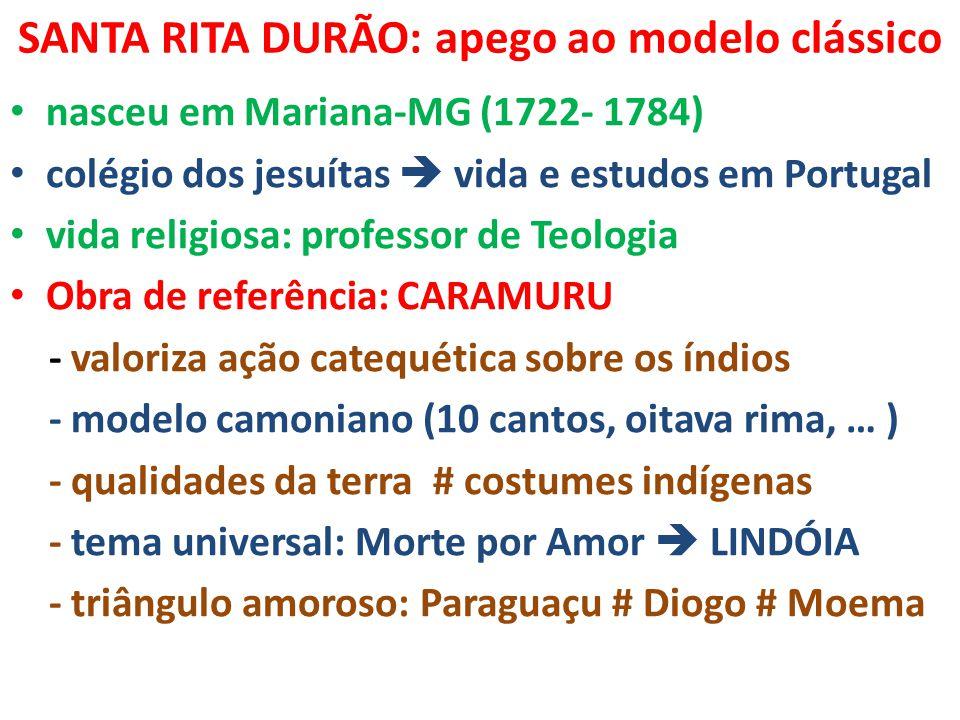 SANTA RITA DURÃO: apego ao modelo clássico nasceu em Mariana-MG (1722- 1784) colégio dos jesuítas  vida e estudos em Portugal vida religiosa: profess