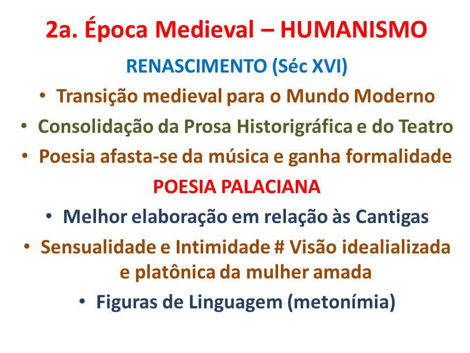 2a. Época Medieval – HUMANISMO RENASCIMENTO (Séc XVI) Transição medieval para o Mundo Moderno Consolidação da Prosa Historigráfica e do Teatro Poesia