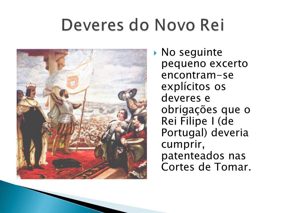 No seguinte pequeno excerto encontram-se explícitos os deveres e obrigações que o Rei Filipe I (de Portugal) deveria cumprir, patenteados nas Cortes