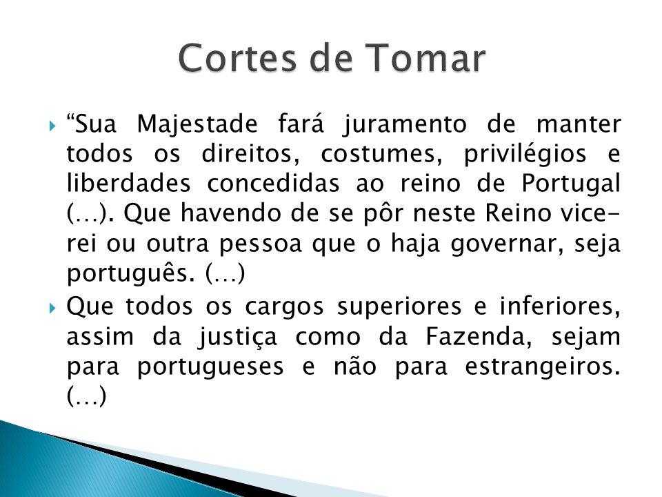 """ """"Sua Majestade fará juramento de manter todos os direitos, costumes, privilégios e liberdades concedidas ao reino de Portugal (…). Que havendo de se"""