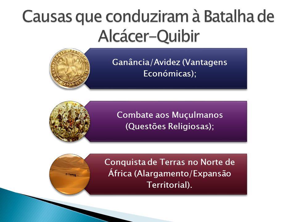 Ganância/Avidez (Vantagens Económicas); Combate aos Muçulmanos (Questões Religiosas); Conquista de Terras no Norte de África (Alargamento/Expansão Ter