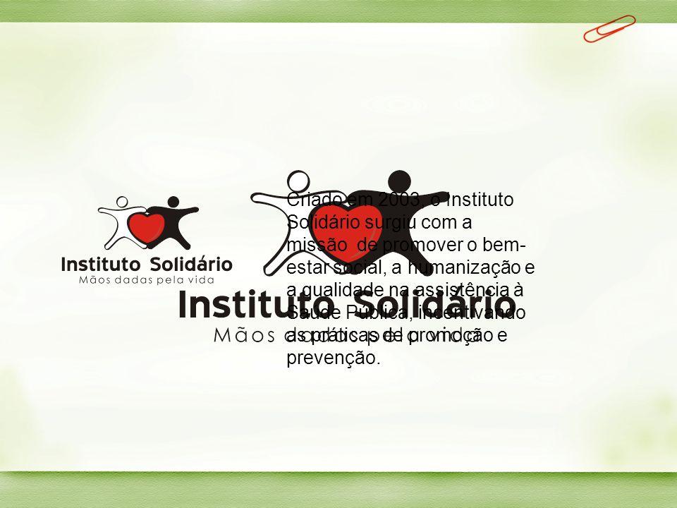 Criado em 2003, o Instituto Solidário surgiu com a missão de promover o bem- estar social, a humanização e a qualidade na assistência à Saúde Pública,