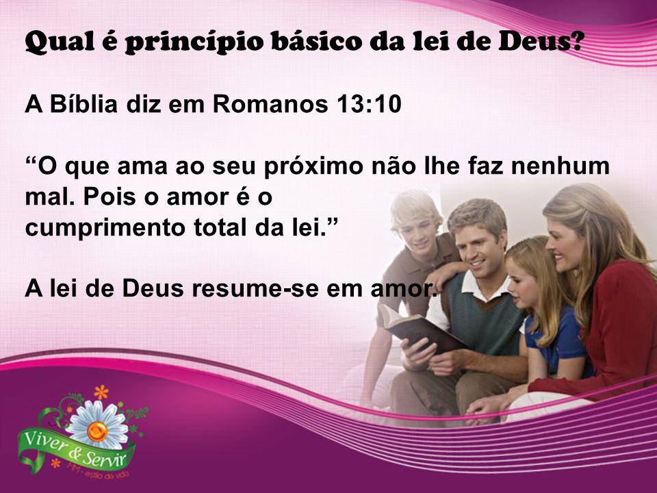 """Qual é princípio básico da lei de Deus? A Bíblia diz em Romanos 13:10 """"O que ama ao seu próximo não lhe faz nenhum mal. Pois o amor é o cumprimento to"""