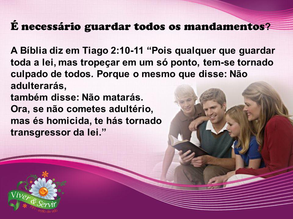 """É necessário guardar todos os mandamentos ? A Bíblia diz em Tiago 2:10-11 """"Pois qualquer que guardar toda a lei, mas tropeçar em um só ponto, tem-se t"""