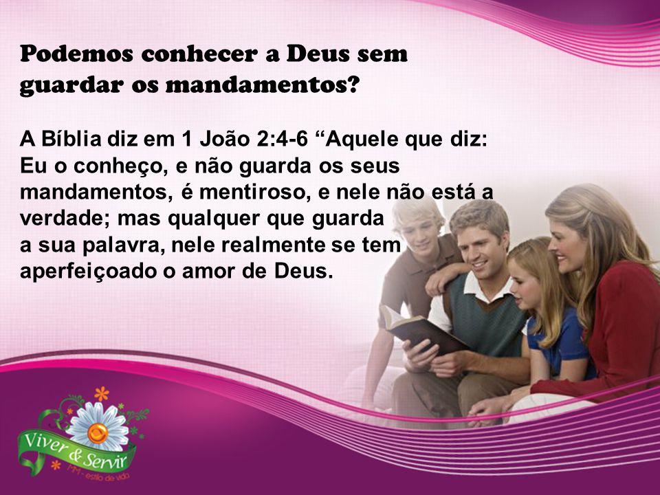 """Podemos conhecer a Deus sem guardar os mandamentos? A Bíblia diz em 1 João 2:4-6 """"Aquele que diz: Eu o conheço, e não guarda os seus mandamentos, é me"""