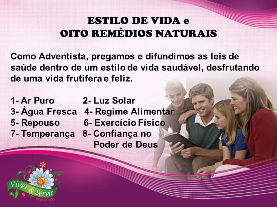 ESTILO DE VIDA e OITO REMÉDIOS NATURAIS Como Adventista, pregamos e difundimos as leis de saúde dentro de um estilo de vida saudável, desfrutando de u