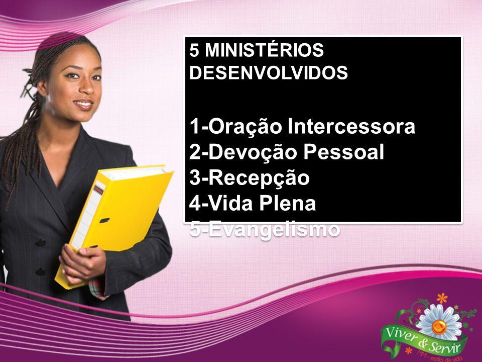 5 MINISTÉRIOS DESENVOLVIDOS 1-Oração Intercessora 2-Devoção Pessoal 3-Recepção 4-Vida Plena 5-Evangelismo 5 MINISTÉRIOS DESENVOLVIDOS 1-Oração Interce