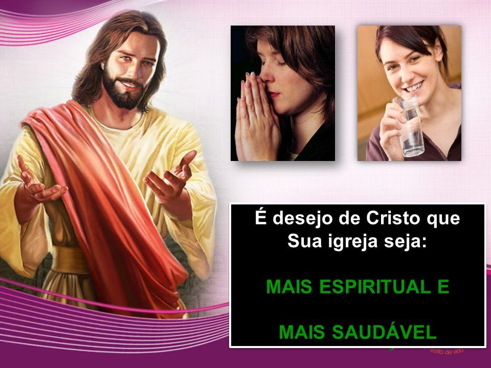 É desejo de Cristo que Sua igreja seja: MAIS ESPIRITUAL E MAIS SAUDÁVEL É desejo de Cristo que Sua igreja seja: MAIS ESPIRITUAL E MAIS SAUDÁVEL