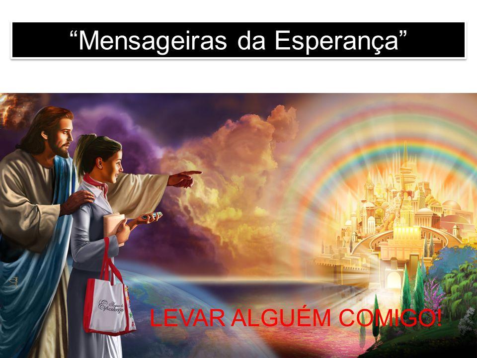 """""""Mensageiras da Esperança"""" LEVAR ALGUÉM COMIGO!"""