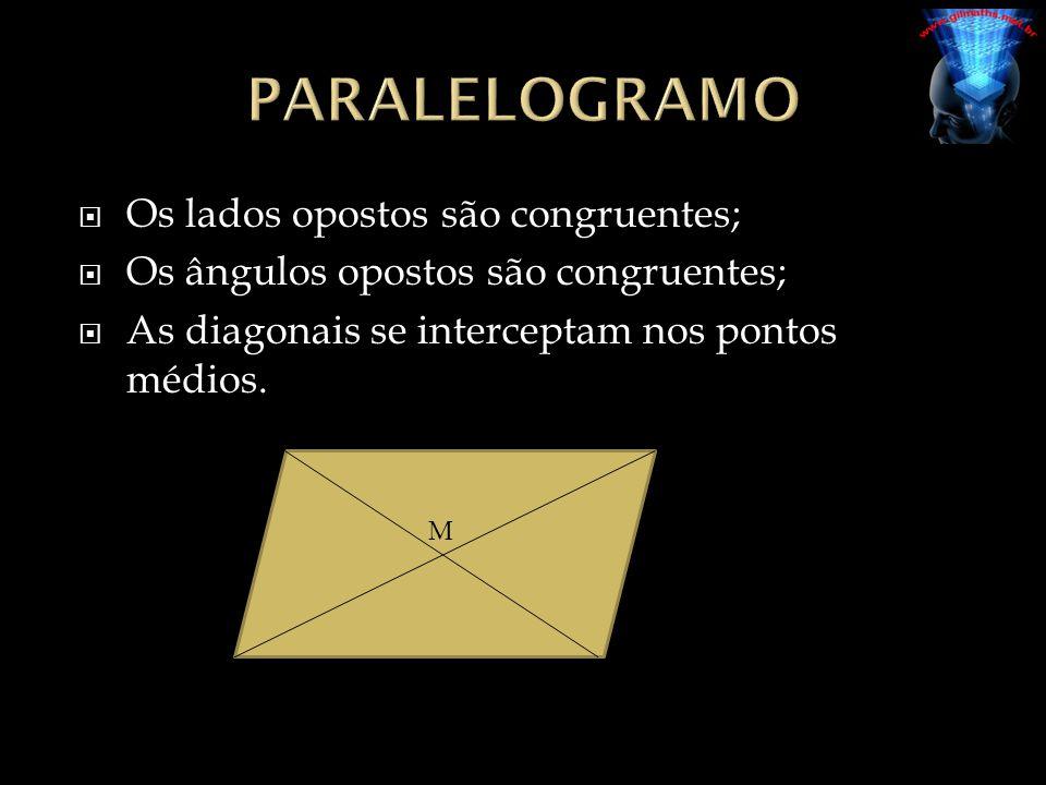  Os lados opostos são congruentes;  Os ângulos opostos são congruentes;  As diagonais se interceptam nos pontos médios.