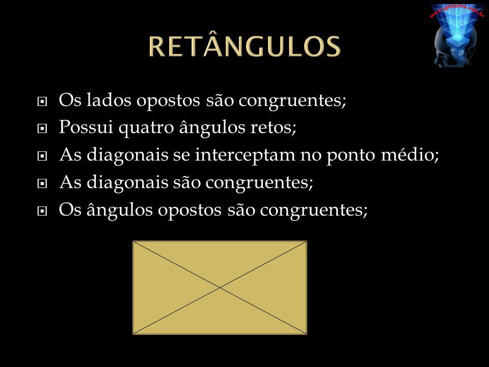  Os lados opostos são congruentes;  Possui quatro ângulos retos;  As diagonais se interceptam no ponto médio;  As diagonais são congruentes;  Os ângulos opostos são congruentes;