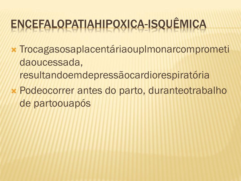  Trocagasosaplacentáriaouplmonarcomprometi daoucessada, resultandoemdepressãocardiorespiratória  Podeocorrer antes do parto, duranteotrabalho de par
