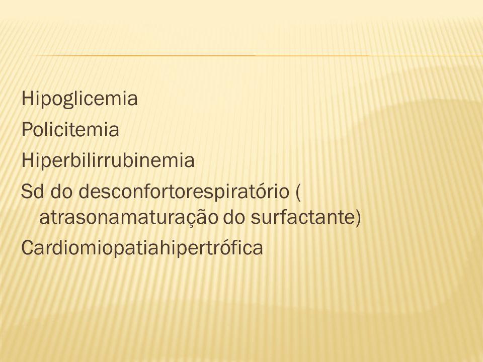 Hipoglicemia Policitemia Hiperbilirrubinemia Sd do desconfortorespiratório ( atrasonamaturação do surfactante) Cardiomiopatiahipertrófica
