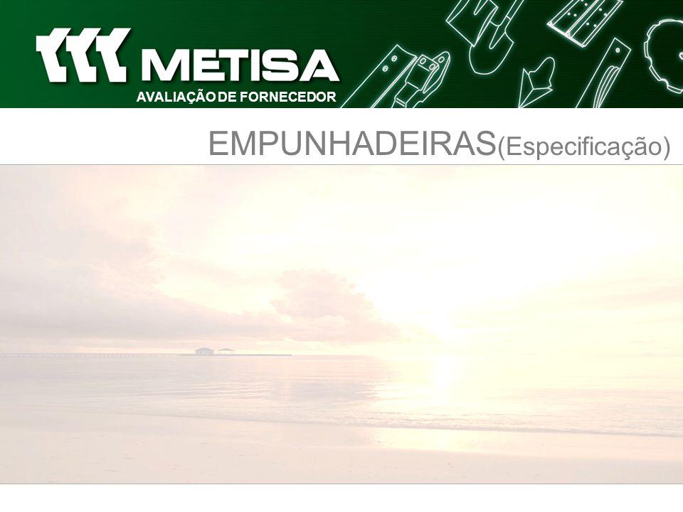 EMPUNHADEIRAS (Especificação) AVALIAÇÃO DE FORNECEDOR