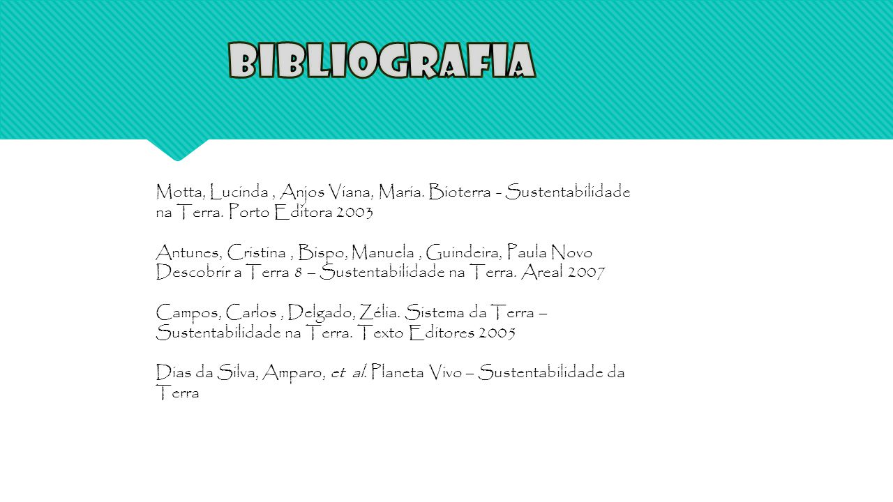 Motta, Lucinda, Anjos Viana, Maria. Bioterra - Sustentabilidade na Terra. Porto Editora 2003 Antunes, Cristina, Bispo, Manuela, Guindeira, Paula Novo