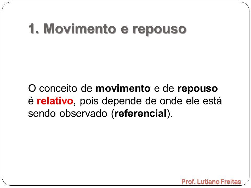 1. Movimento e repouso Prof. Lutiano Freitas O conceito de movimento e de repouso é relativo, pois depende de onde ele está sendo observado (referenci