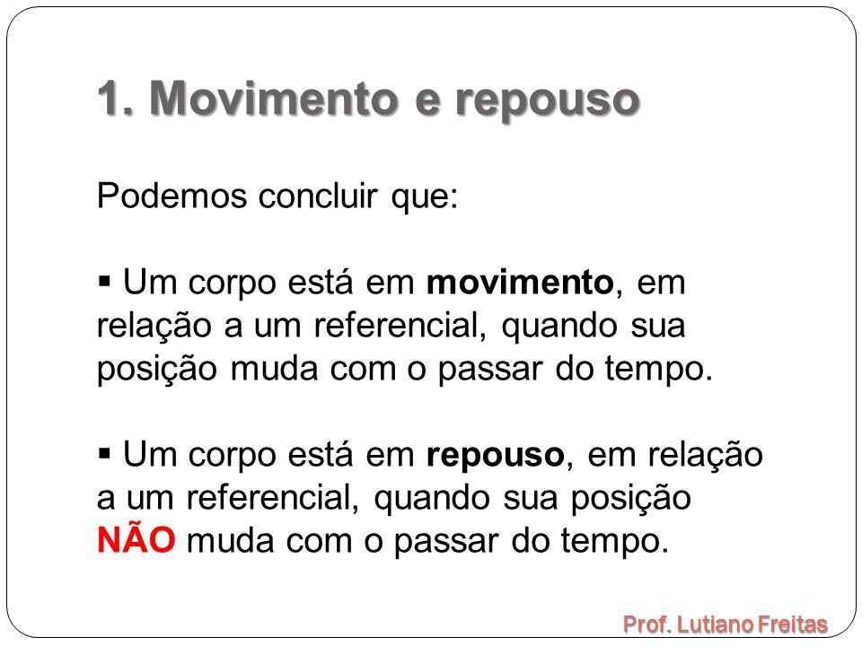 1. Movimento e repouso Prof. Lutiano Freitas Podemos concluir que:  Um corpo está em movimento, em relação a um referencial, quando sua posição muda