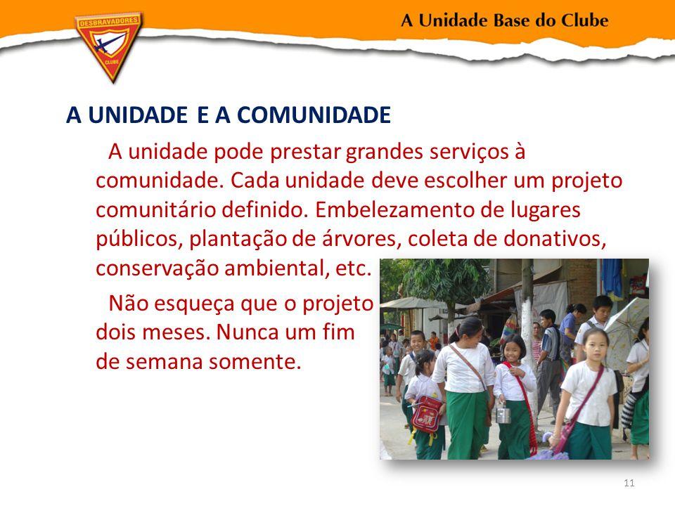 A UNIDADE E A COMUNIDADE A unidade pode prestar grandes serviços à comunidade. Cada unidade deve escolher um projeto comunitário definido. Embelezamen