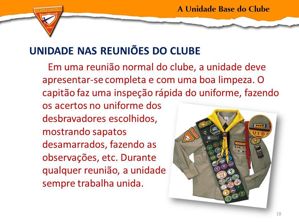 UNIDADE NAS REUNIÕES DO CLUBE Em uma reunião normal do clube, a unidade deve apresentar-se completa e com uma boa limpeza. O capitão faz uma inspeção