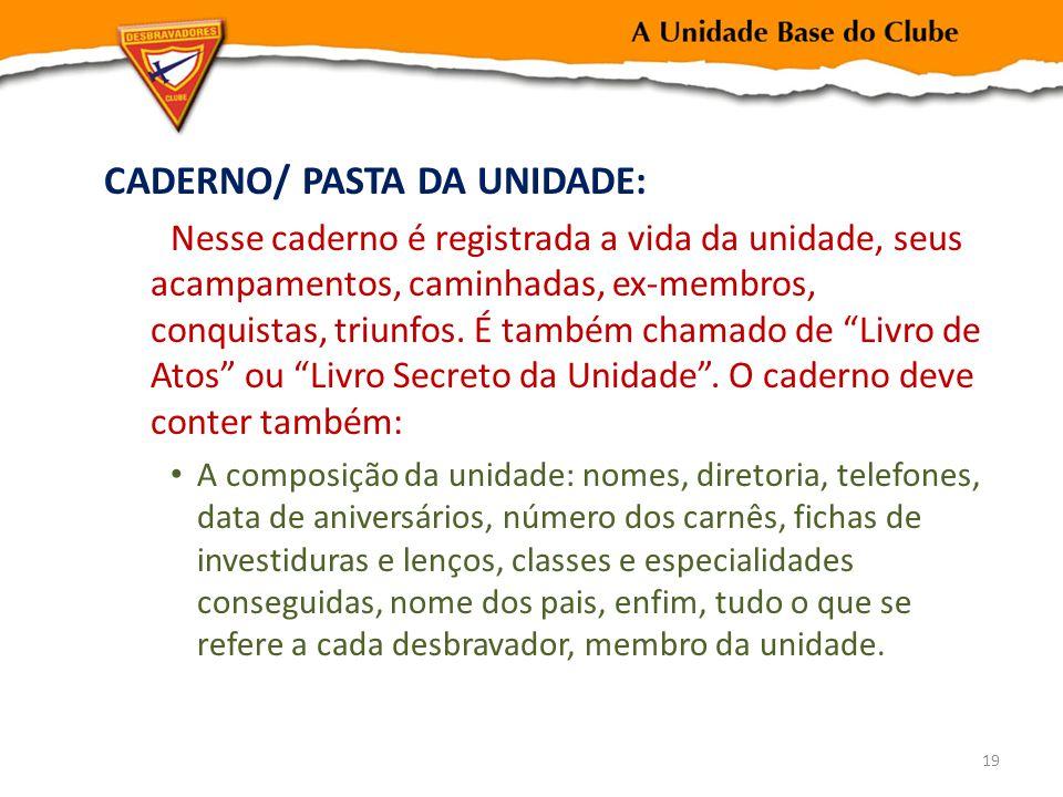 CADERNO/ PASTA DA UNIDADE: Nesse caderno é registrada a vida da unidade, seus acampamentos, caminhadas, ex-membros, conquistas, triunfos.