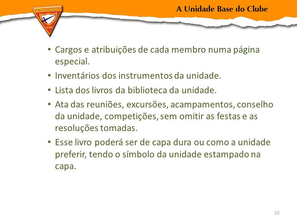 Cargos e atribuições de cada membro numa página especial. Inventários dos instrumentos da unidade. Lista dos livros da biblioteca da unidade. Ata das