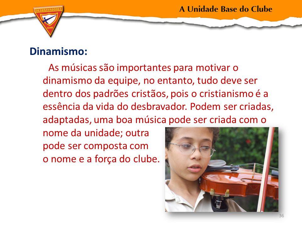 Dinamismo: As músicas são importantes para motivar o dinamismo da equipe, no entanto, tudo deve ser dentro dos padrões cristãos, pois o cristianismo é a essência da vida do desbravador.