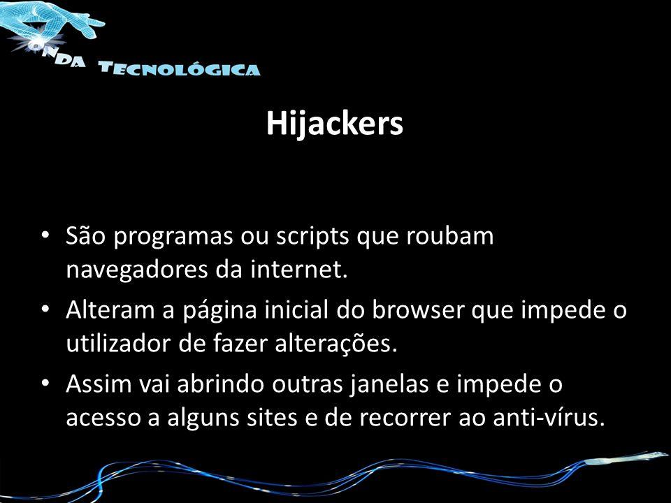 Hijackers São programas ou scripts que roubam navegadores da internet. Alteram a página inicial do browser que impede o utilizador de fazer alterações