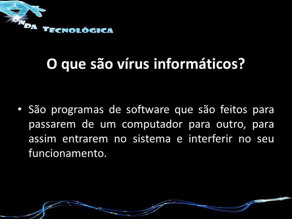 O que são vírus informáticos? São programas de software que são feitos para passarem de um computador para outro, para assim entrarem no sistema e int