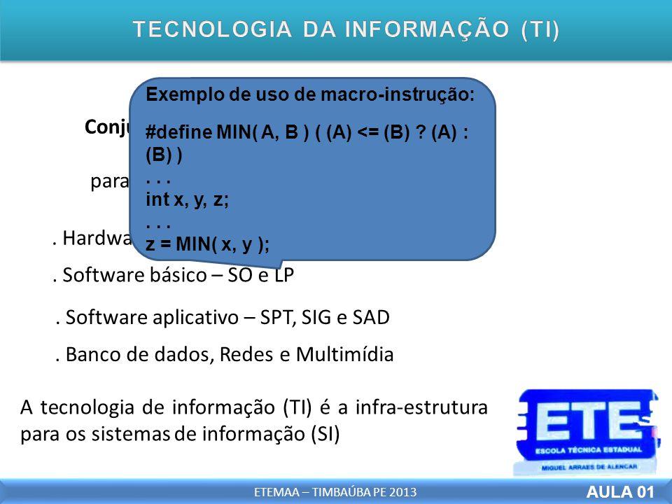 Conjunto de recursos tecnológicos e computacionais para a geração e uso da informação A tecnologia de informação (TI) é a infra-estrutura para os sistemas de informação (SI).