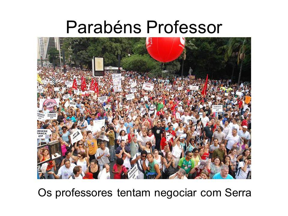 Os professores tentam negociar com Serra