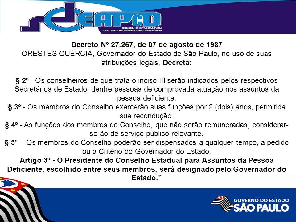 Decreto Nº 27.267, de 07 de agosto de 1987 ORESTES QUÉRCIA, Governador do Estado de São Paulo, no uso de suas atribuições legais, Decreta: § 2º - Os c