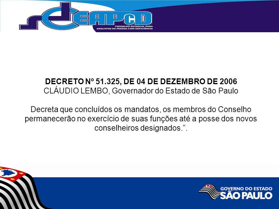 DECRETO Nº 51.325, DE 04 DE DEZEMBRO DE 2006 CLÁUDIO LEMBO, Governador do Estado de São Paulo Decreta que concluídos os mandatos, os membros do Consel