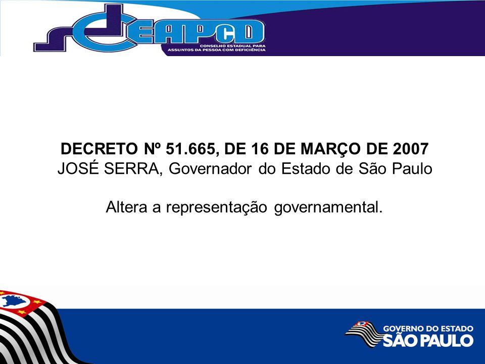 DECRETO Nº 51.665, DE 16 DE MARÇO DE 2007 JOSÉ SERRA, Governador do Estado de São Paulo Altera a representação governamental.